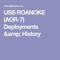 USS ROANOKE (AOR-7) Deployments & History