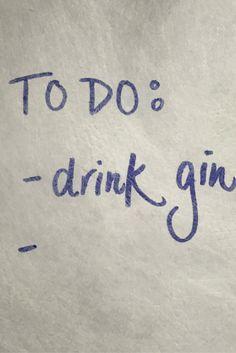 Sometimes we write 'Drink Gin' so we feel like we've accomplished something...