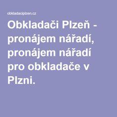 Obkladači Plzeň - pronájem nářadí, pronájem nářadí pro obkladače v Plzni.