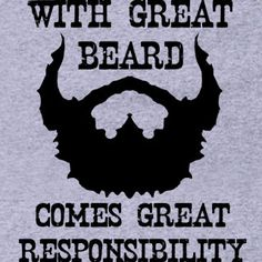 With Great Beard Comes Great Responsibility T-Shirt Funny Mustache Man Dad Father Humor Gift Tee Shirt Tshirt Mens Womens Kids S-3XL