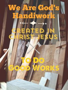 We are God's handiwork created in Christ Jesus to do good works.