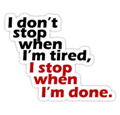 I Don't Stop when I'm Tired, I Stop When I'm Done by ZyzzShirts