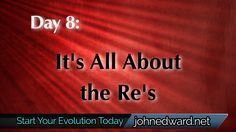 Day 8 of the FREE 100 Day Evolution: It's All About the Re's! Go to www.johnedward.net/100days to register and watch! Don't miss it!