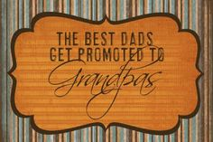 The best Dad's get promoted to Grandpa fathers day card. (Great Dad's get promoted to Great Grandpa's) Great Father, Mother And Father, Father Daughter, Happy Fathers Day, Fathers Day Gifts, Grandpa Gifts, Proclamation To The World, Daddy Day, Grandparents Day