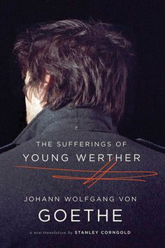 The Sufferings of Young Werther: A New Translation, Johann Wolfgang von Goethe, Translated by Stanley Corngold, (Paperback) 2012
