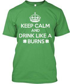 Keep Calm and Drink Like a Burns! | Teespring