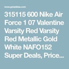 Free Shipping 6070 OFF 315115 600 Nike Air Force 1 07 Valentine Varsity Red Varsity Red Metallic Gold White NAFO152 YEiXM