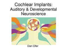 Auditory & Developmental Neurophysiology: Cochlear Implants seminar