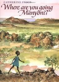 Catherine Stock's gorgeously illustrated Where Are You Going, Manyoni?