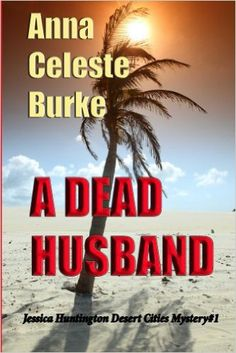 A Dead Husband (Jessica Huntington Desert Cities Mystery Book 1) - Kindle edition by Anna Burke. Mystery, Thriller & Suspense Kindle eBooks @ Amazon.com.