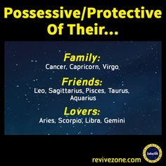 possive, protective, family, friends, lovers, zodiac signs, aries, taurus, gemini, cancer, leo, virgo, libra, scorpio, sagittarius, capricorn, aquarius, pisces