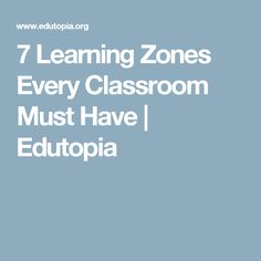 7 Learning Zones Every Classroom Must Have   Edutopia