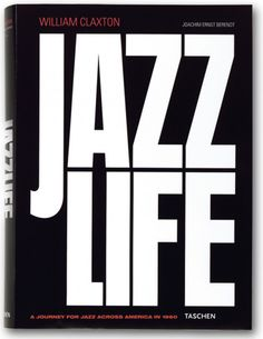 William Claxton. Jazzlife. TASCHEN Books (Collector's Edition)    $2000 only... xmas gift? Anyone?