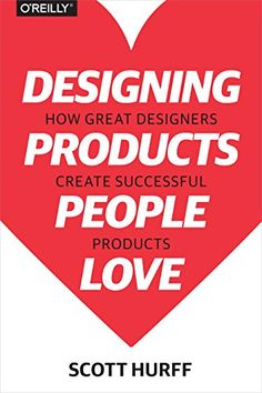 Designing Products People Love: How Great Designers Create Successful Products: Scott Hurff: 9781491923672: Amazon.com: Books