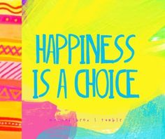 it is and most of the time i choose to be happy:):):)):):