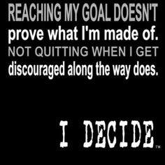 Reaching my goal doesn't prove what I'm made of. Not quitting when I get discouraged along the way does. I decide. Motivation Inspiration, Fitness Inspiration, Workout Inspiration, Running Inspiration, Weight Loss Motivation, Fitness Motivation, Fitness Goals, Running Motivation, Running Quotes