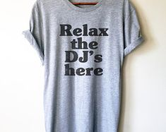 Relax The DJ's Here Unisex Shirt - DJ Shirt, DJ Techno TShirts, Disk Jockey Gift, Rave Clothing, Music TShirt, Techno Shirt