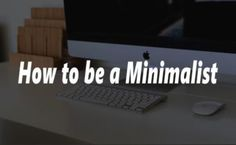 How to be a Minimalist – Necessary Minimalist Tips to Get You Started! You Got This, Blogging, Minimalist, Names, Tips