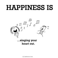 http://lastlemon.com/happiness/ha0066/ HAPPINESS IS...singing your heart out.
