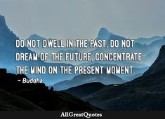Daily Quotes, Life Quotes, Quote Of The Day, Philosophy, Buddha, The Past, Mindfulness, Spirit, In This Moment
