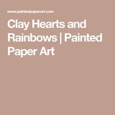 Clay Hearts and Rainbows | Painted Paper Art