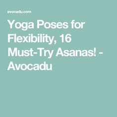Yoga Poses for Flexibility, 16 Must-Try Asanas! - Avocadu