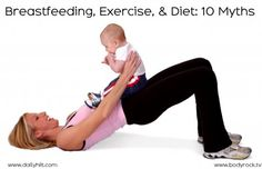 10 Myths About Breastfeeding, Exercise, I'm working out harder than ever and still breastfeeding at night!