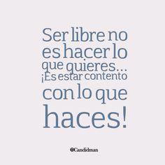 Ser libre no es hacer lo que quieres… ¡Es estar contento con lo que haces!
