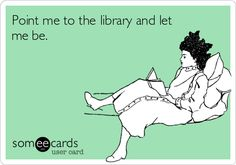 Point me to the library and let me be.