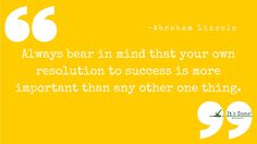 """""""Always bear in mind that your own resolution to success is more important than any other one thing."""" ~ Abraham Lincoln (shared by @MaryKayGibbs of ItsDone.biz on Twitter)"""