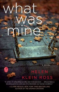 What Was Mine by Helen Klein Ross. When Mia discovers the shocking truth of her origins, she refuses to speak to the mother who raised her and reaches out to her birth mother, while her adoptive mother, Lucy, is forced to flee to China to avoid prosecution, in a powerful story of motherhood, loss, grief and hope—and the life-changing effects of a single, irrevocable moment.