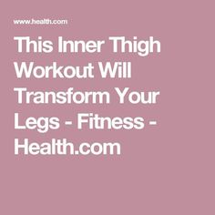 This Inner Thigh Workout Will Transform Your Legs - Fitness - Health.com