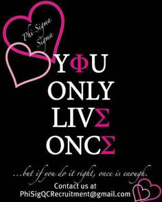 You only live once... Phi Sig