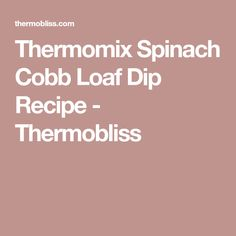 Thermomix Spinach Cobb Loaf Dip Recipe - Thermobliss