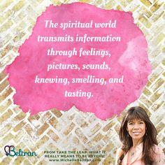 The #spiritual world transmits information through feelings, pictures, sounds, knowing, smelling, and tasting.