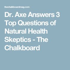 Dr. Axe Answers 3 Top Questions of Natural Health Skeptics - The Chalkboard