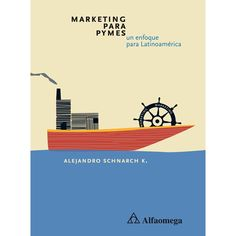 MARKETING PARA PYMES UN ENFOQUE PARA LATINOAMÉRICA Autor: SCHNARCH	 Editorial: ALFAOMEGA	 Año: 2013