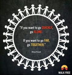 African Proverb - Also known as the Ubuntu philosophy