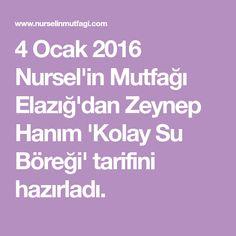 4 Ocak 2016 Nursel'in Mutfağı Elazığ'dan Zeynep Hanım 'Kolay Su Böreği' tarifini hazırladı.