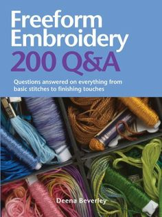 Freeform Embroidery: 200 Q: Questions Answered on Everything from Basic Stitches to Finishing Touches by Deena Beverley, http://www.amazon.com/dp/0764163752/ref=cm_sw_r_pi_dp_nTBXpb14VBP8G