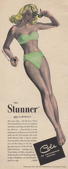 """""""The Stunner"""" """"NOT a swimsuit; It's a new idea... The Stunner. Not a French bathing suit, but an original American sunning suit that lets you tan all over... almost! Saves your swimsuits, yet allows you to be lavish with sun oil. Just launder this terry cloth Stunner like a towel."""" Cole of California, 1948"""