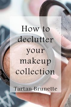 Blogger Tartan Brunette talks you through the process of downsizing and declutter your makeup collection with advice on how to get rid of old makeup