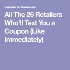 All The 26 Retailers Who'll Text You a Coupon (Like Immediately)