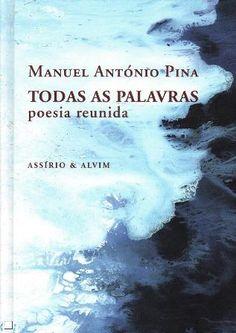 Todas as palavras : poesia reunida / Manuel António Pina - 3ª ed. - [Lisboa] : Assírio & Alvim, 2013