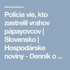 Polícia vie, kto zastrelil vrahov pápayovcov   Slovensko   Hospodárske noviny - Denník o ekonomike a financiách