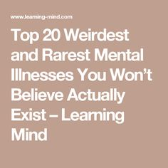 Top 20 Weirdest and Rarest Mental Illnesses You Won't Believe Actually Exist – Learning Mind