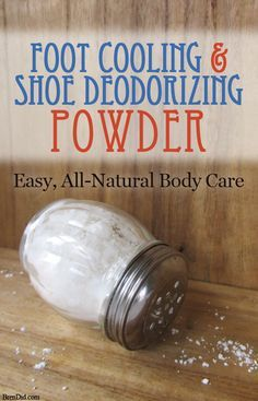 Cooling Foot and Shoe Deodorizing Powder: This DIY All-Natural Deodorant Powder fights odor & stinky feet naturally! Get the DIY today! http://wp.me/p4b3jj-XA