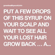 PUT A FEW DROPS OF THIS SYRUP ON YOUR SCALP AND WAIT TO SEE ALL YOUR LOST HAIR GROW BACK … AWESOME! – Green Healthy World