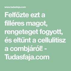 Felfőzte ezt a filléres magot, rengeteget fogyott, és eltűnt a cellulitisz a combjáról! - Tudasfaja.com Herbal Remedies, Home Remedies, Natural Remedies, Dry Scalp, Health Department, Human Body, Herbalism, Health Fitness, Per Diem
