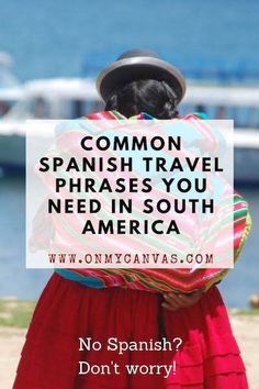 Most Common Spanish Phrases For Travelers – Survive South America No Spanish? Don't worry. My list of simple Spanish phrases for travel to is here. Along comes English and Hindi phonetics. Bolivia Travel, Peru Travel, Travel Tips, Travel Packing, Usa Travel, Useful Spanish Phrases, Spanish Sentences, Common Phrases, South America Destinations